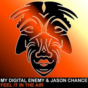 My Digital Enemy & Jason Chance - Feel It In The Air
